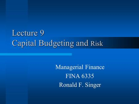 Lecture 9 Capital Budgeting and Risk Managerial Finance FINA 6335 Ronald F. Singer.