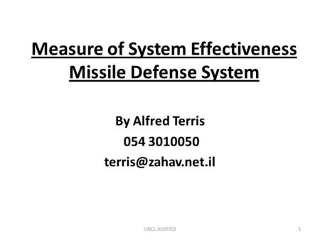 Measure of System Effectiveness Missile Defense System By Alfred Terris 054 3010050 UNCL:ASSIFIED1.