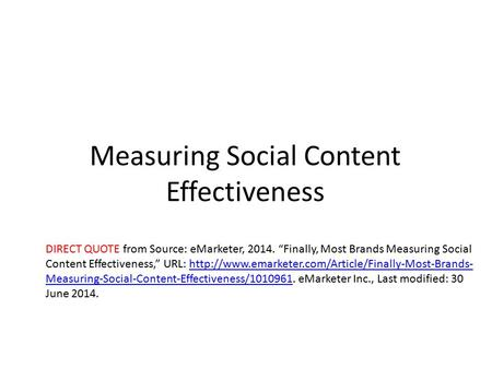 "Measuring Social Content Effectiveness DIRECT QUOTE from Source: eMarketer, 2014. ""Finally, Most Brands Measuring Social Content Effectiveness,"" URL:"