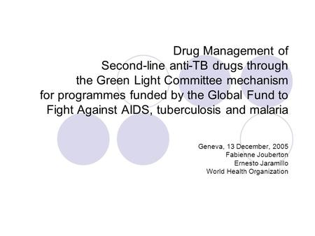 Drug Management of Second-line anti-TB drugs through the Green Light Committee mechanism for programmes funded by the Global Fund to Fight Against AIDS,