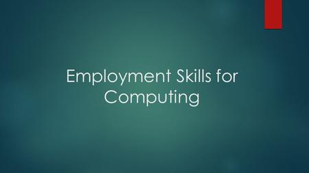 Employment Skills for Computing. Module Brief  This module prepares students to build their competency for employability through working on 'People'