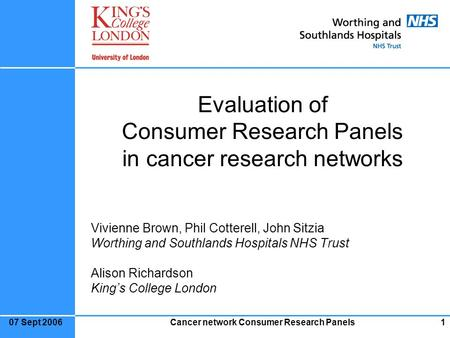 Cancer network Consumer Research Panels107 Sept 2006 Evaluation of Consumer Research Panels in cancer research networks Vivienne Brown, Phil Cotterell,