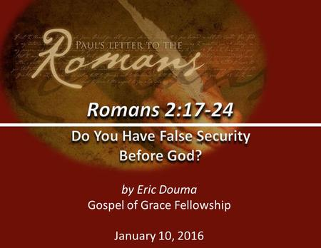 Gospel of Grace Fellowshipggf.church0 by Eric Douma Gospel of Grace Fellowship January 10, 2016.