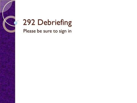292 Debriefing Please be sure to sign in. Blue Docs Use a #2 pencil.
