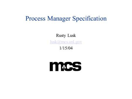 Process Manager Specification Rusty Lusk 1/15/04.