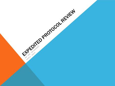 EXPEDITED PROTOCOL REVIEW AN IRB INFOSHORT APRIL 2013.