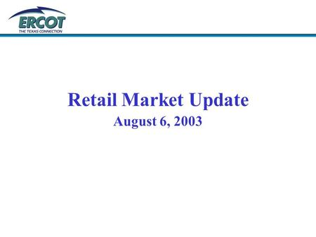 Retail Market Update August 6, 2003. Load Profile Guides In accordance with section §25.131 (e) (3) and PUCT Project 25516, Load Profiling and Load Research.