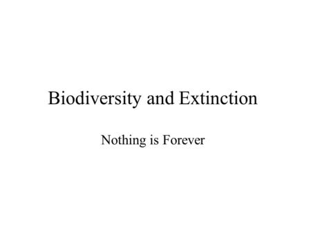 Biodiversity and Extinction Nothing is Forever. Natural Extinctions Surprisingly enough, we know very little about natural extinctions In the past, known.