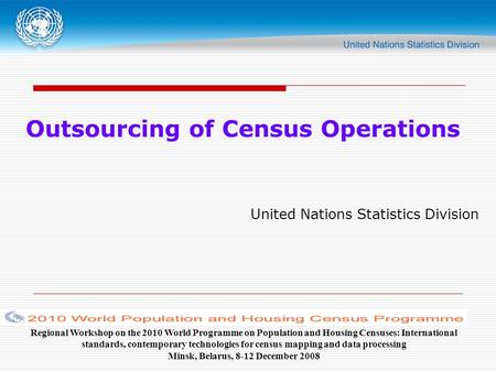 Outsourcing of Census Operations United Nations Statistics Division Regional Workshop on the 2010 World Programme on Population and Housing Censuses: International.