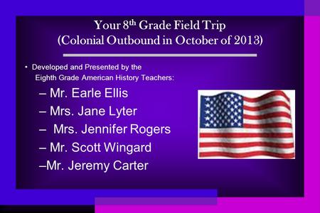 Your 8th Grade Field Trip (Colonial Outbound in October of 2013)