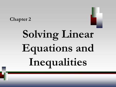 Solving Linear Equations and Inequalities Chapter 2.