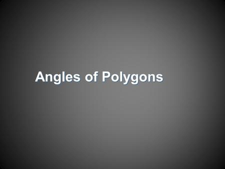 Angles of Polygons. Objectives  Find the sum of the measures of the interior angles of a polygon  Find the sum of the measures of the exterior angles.