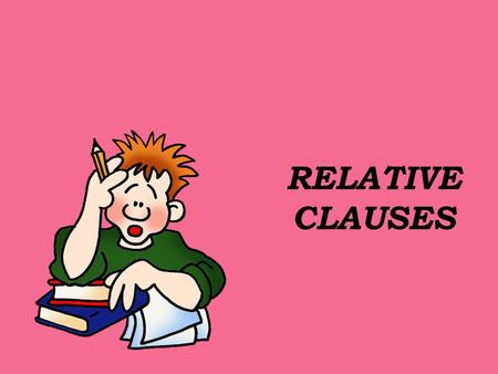 "RELATIVE CLAUSES. Relative Clauses are formed by joining 2 sentences: - ""Peter is the student""+ ""He comes from Glasgow"": ""Peter is the student WHO comes."