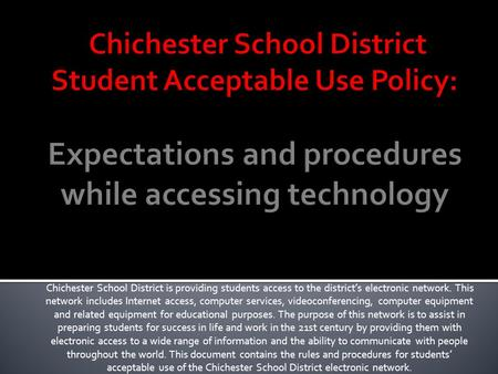Chichester School District is providing students access to the district's electronic network. This network includes Internet access, computer services,