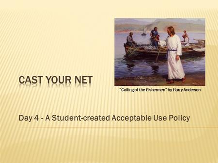 "Day 4 - A Student-created Acceptable Use Policy ""Calling of the Fishermen"" by Harry Anderson."