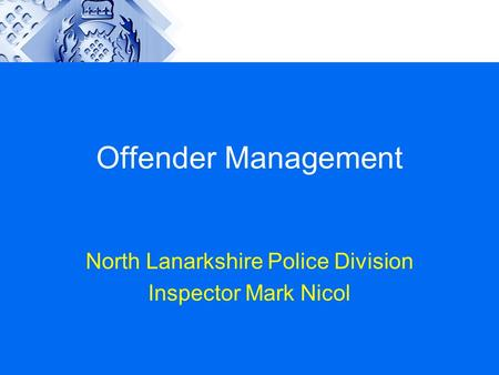 Offender Management North Lanarkshire Police Division Inspector Mark Nicol.