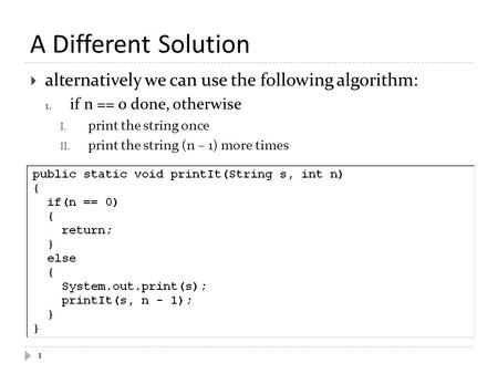 A Different Solution  alternatively we can use the following algorithm: 1. if n == 0 done, otherwise I. print the string once II. print the string (n.
