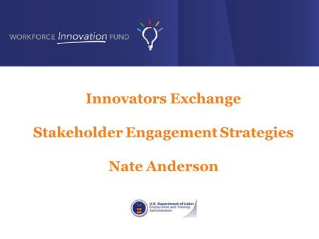 Innovators Exchange Stakeholder Engagement Strategies Nate Anderson.
