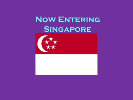 Now Entering Singapore. Singapore is a country/city that is 3 times the size of Washington DC. It is located South of Malaysia in the Southeast Asia peninsula.