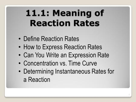 11.1: Meaning of Reaction Rates 1 Define Reaction Rates How to Express Reaction Rates Can You Write an Expression Rate Concentration vs. Time Curve Determining.