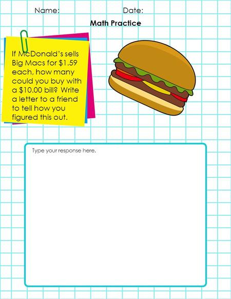 If McDonald's sells Big Macs for $1.59 each, how many could you buy with a $10.00 bill? Write a letter to a friend to tell how you figured this out. Math.