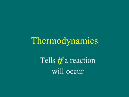 Thermodynamics Tells if a reaction will occur. Kinetics Tells how fast a reaction will occur.