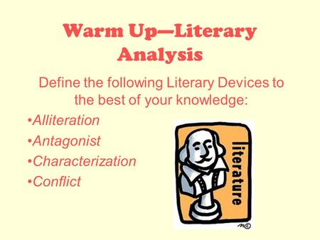 Warm Up—Literary Analysis Define the following Literary Devices to the best of your knowledge: Alliteration Antagonist Characterization Conflict.