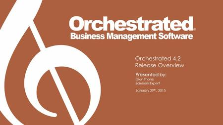 Orchestrated 4.2 Release Overview Presented by: Glen Thonis Solutions Expert January 29 th, 2015.