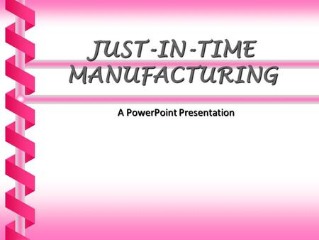 JUST-IN-TIME MANUFACTURING A PowerPoint Presentation.