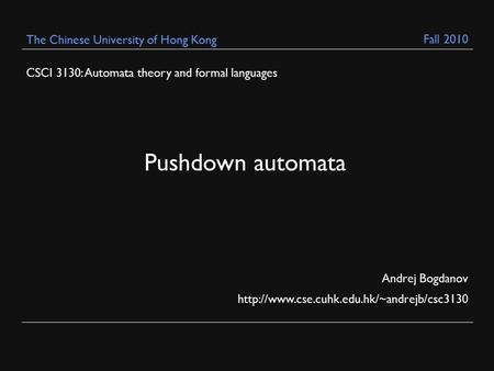 CSCI 3130: Automata theory and formal languages Andrej Bogdanov  The Chinese University of Hong Kong Pushdown.