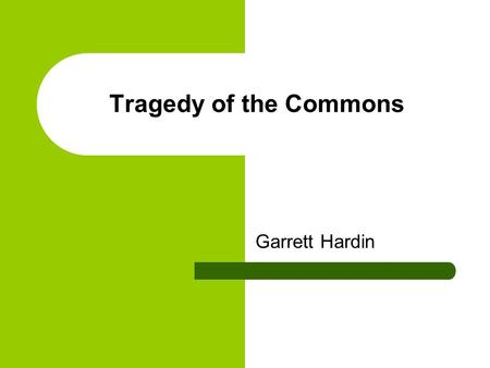 "tragedy of the commons essay The criticism of hardin's essay made it clear that the historical commons were by no means ""open to garrett 1968 ""the tragedy of the commons"" science."