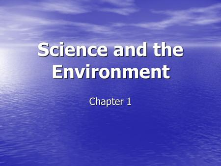Science and the Environment Chapter 1. Objectives Define environmental science, and compare science with ecology Define environmental science, and compare.