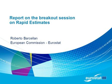 Report on the breakout session on Rapid Estimates Roberto Barcellan European Commission - Eurostat.