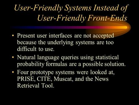 User-Friendly Systems Instead of User-Friendly Front-Ends Present user interfaces are not accepted because the underlying systems are too difficult to.