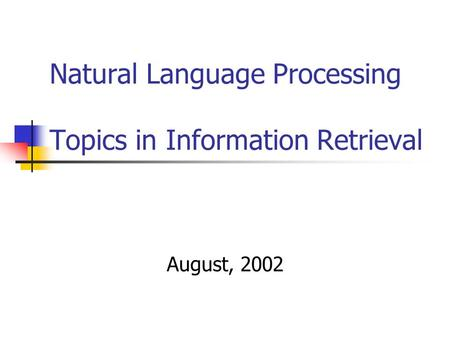 Natural Language Processing Topics in Information Retrieval August, 2002.