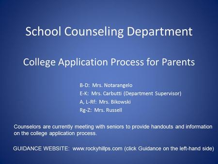 School Counseling Department College Application Process for Parents B-D: Mrs. Notarangelo E-K: Mrs. Carbutti (Department Supervisor) A, L-Rf: Mrs. Bikowski.