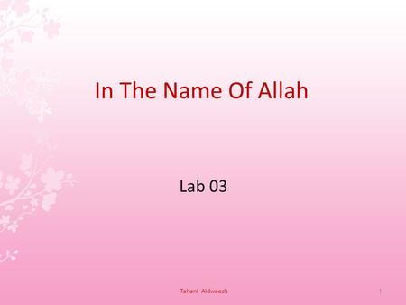 In The Name Of Allah Lab 03 1Tahani Aldweesh. objectives Searching for the solution's. Declaration. Query. Comments. Prolog Concepts. Unification. Disjunction.