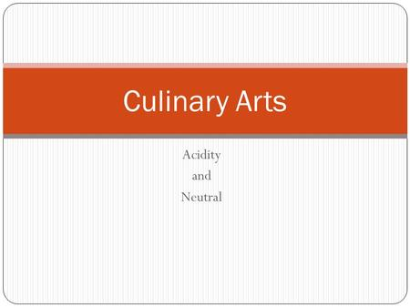 Acidity and Neutral Culinary Arts. Concept Attainment Pathogens make people sick. Pathogens live best in a neutral environment. Pathogens do not live.