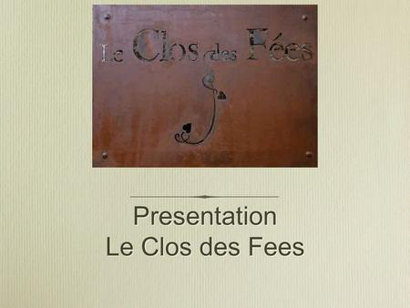 Presentation Le Clos des Fees. A very small domain produced in a garage Founded in 1998 by Hervé Bizeul, best sommelier in France in 1981 (Ruinart Trophee)