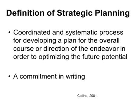 Definition of Strategic Planning Coordinated and systematic process for developing a plan for the overall course or direction of the endeavor in order.