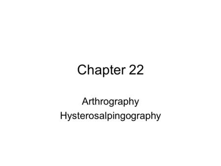 Chapter 22 Arthrography Hysterosalpingography. Arthrography Contrast study of any synovial joint –__________ –Knee –_________ –Shoulder –Elbow –__________.