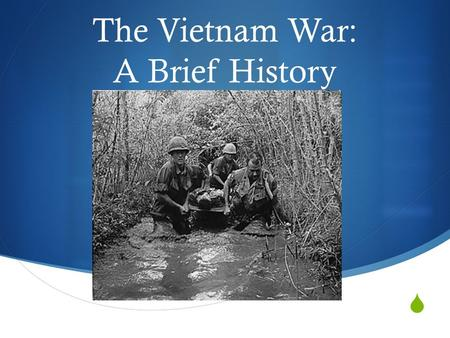  The Vietnam War: A Brief History. French Colonialism  France controls Vietnam from 1860 on  Vietnamese people engage in several fruitless efforts.