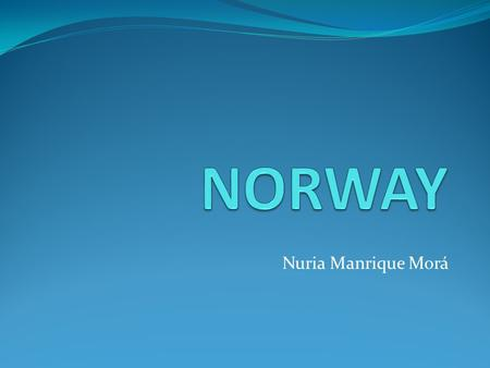 Nuria Manrique Morá. Norway comprises the western part of Scandinavia in Northern Europe.