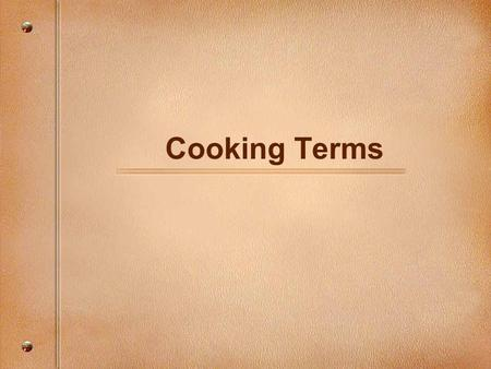 "Cooking Terms. Cutting Terms Cube Cut food into same- size pieces 1/2"" or larger."
