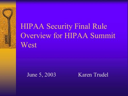 HIPAA Security Final Rule Overview for HIPAA Summit West June 5, 2003Karen Trudel.