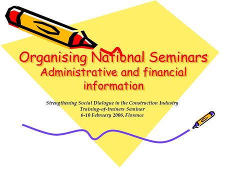 Organising National Seminars Administrative and financial information Strengthening Social Dialogue in the Construction Industry Training-of-trainers Seminar.