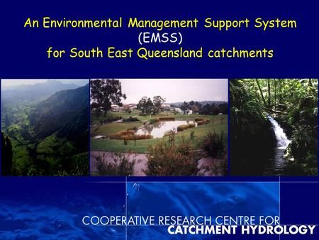 An Environmental Management Support System (EMSS) for South East Queensland catchments.