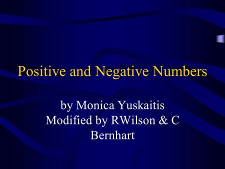 Positive and Negative Numbers by Monica Yuskaitis Modified by RWilson & C Bernhart.