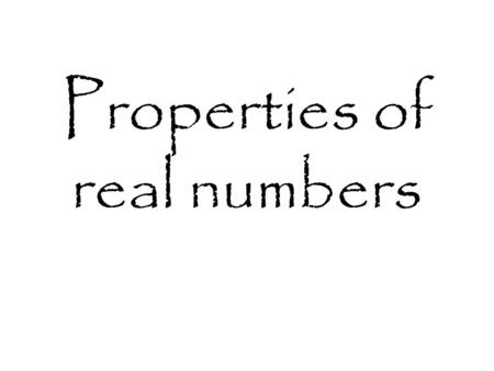 Properties of real numbers. Types of real numbers Whole number Integer Rational Positive numbers in whole amounts Positive and negative numbers in whole.