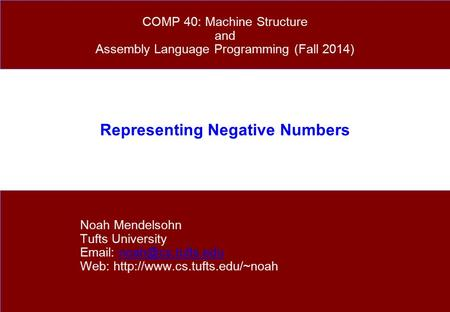 Representing Negative Numbers Noah Mendelsohn Tufts University   Web:  COMP 40: Machine.